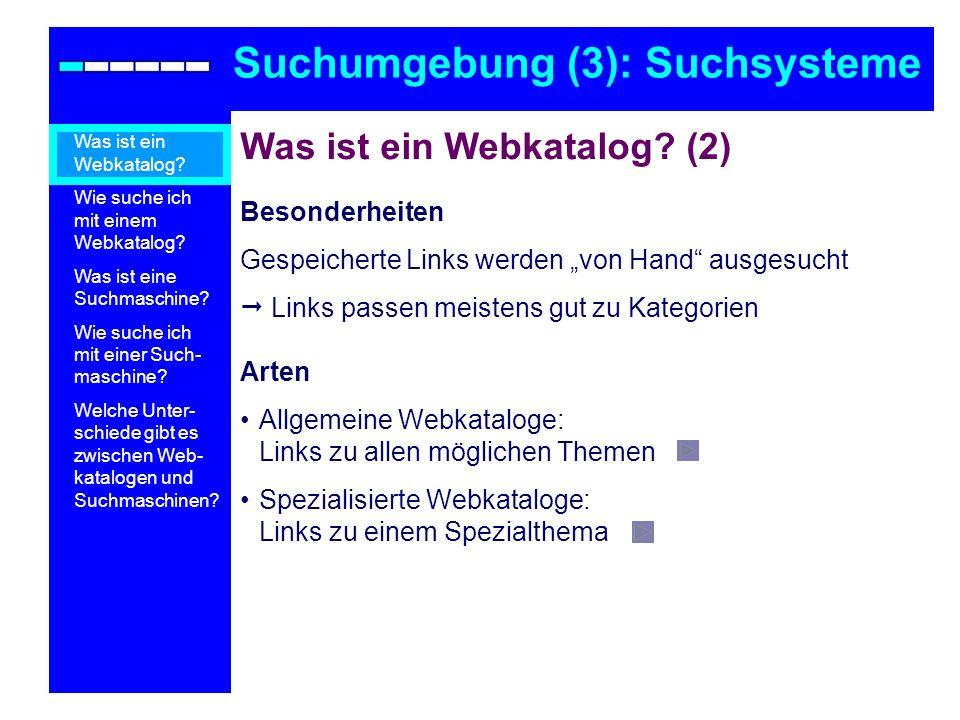 Was ist ein Webkatalog? (2) Besonderheiten Gespeicherte Links werden von Hand ausgesucht Links passen meistens gut zu Kategorien Arten Allgemeine Webk
