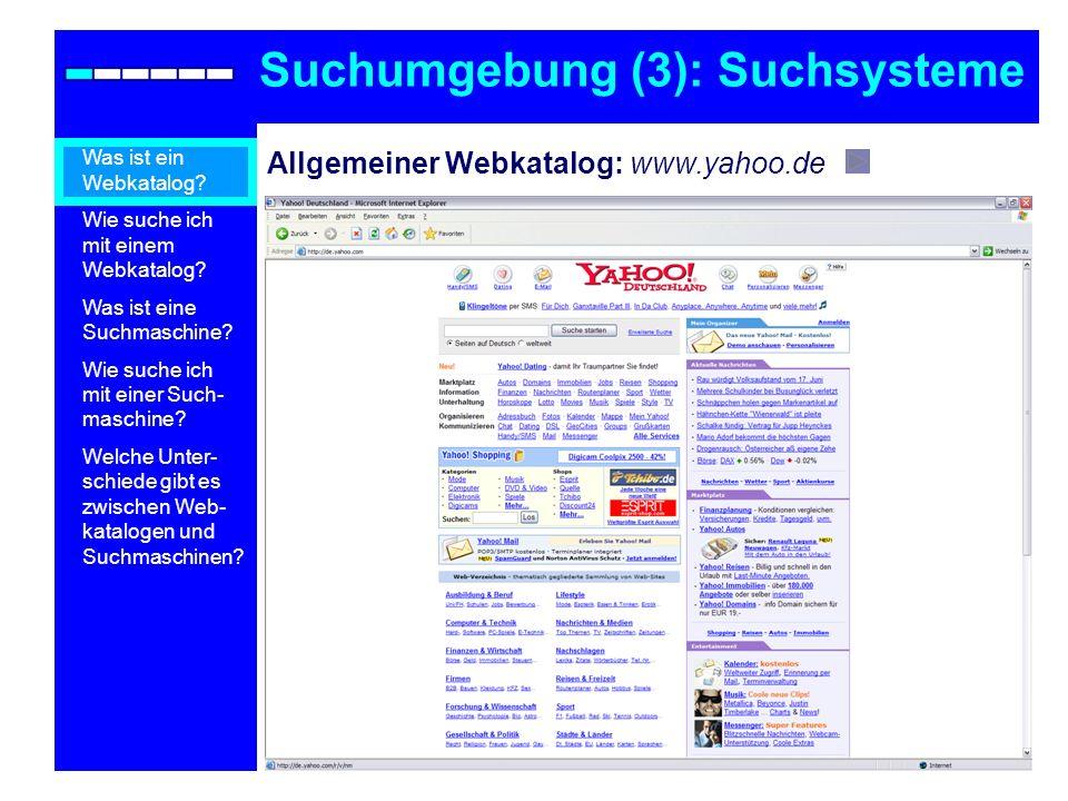Allgemeiner Webkatalog: www.yahoo.de Suchumgebung (3): Suchsysteme Was ist ein Webkatalog? Wie suche ich mit einem Webkatalog? Was ist eine Suchmaschi