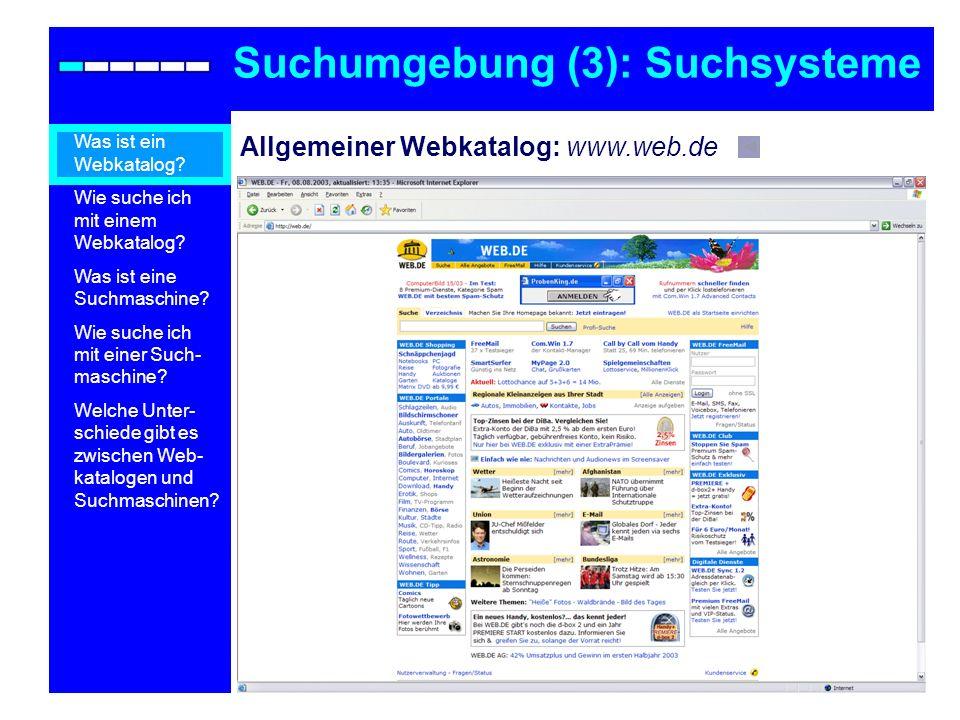 Allgemeiner Webkatalog: www.web.de Suchumgebung (3): Suchsysteme Was ist ein Webkatalog? Wie suche ich mit einem Webkatalog? Was ist eine Suchmaschine