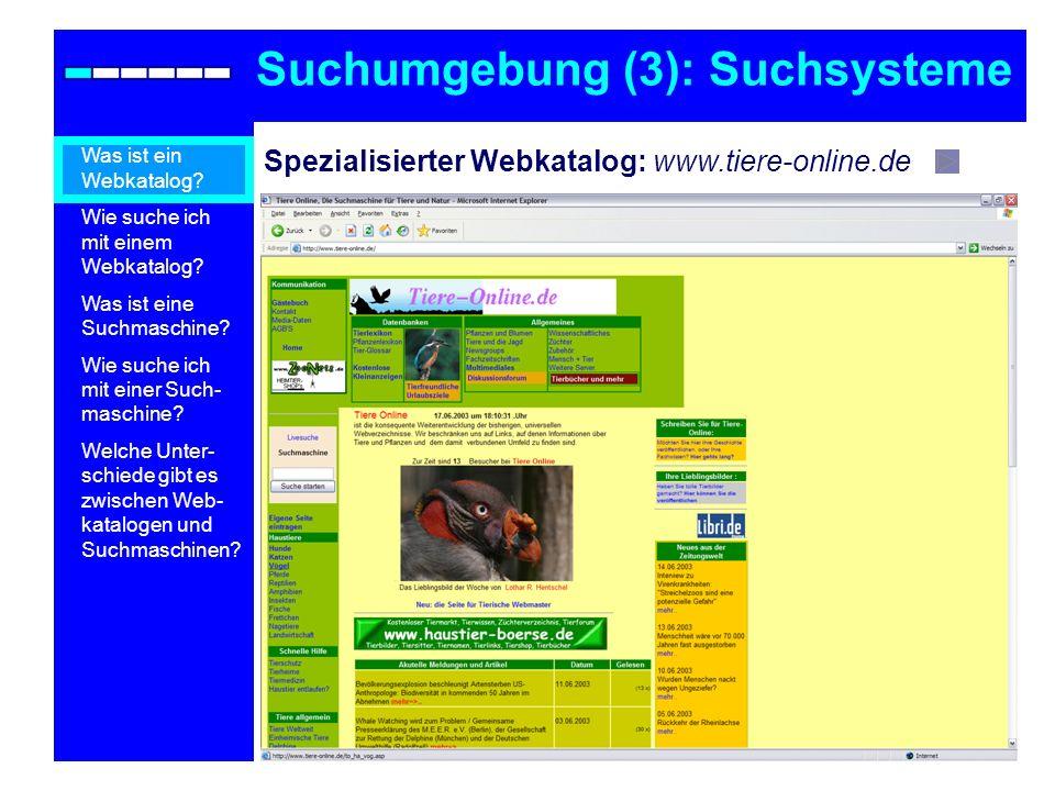 Spezialisierter Webkatalog: www.tiere-online.de Suchumgebung (3): Suchsysteme Was ist ein Webkatalog? Wie suche ich mit einem Webkatalog? Was ist eine