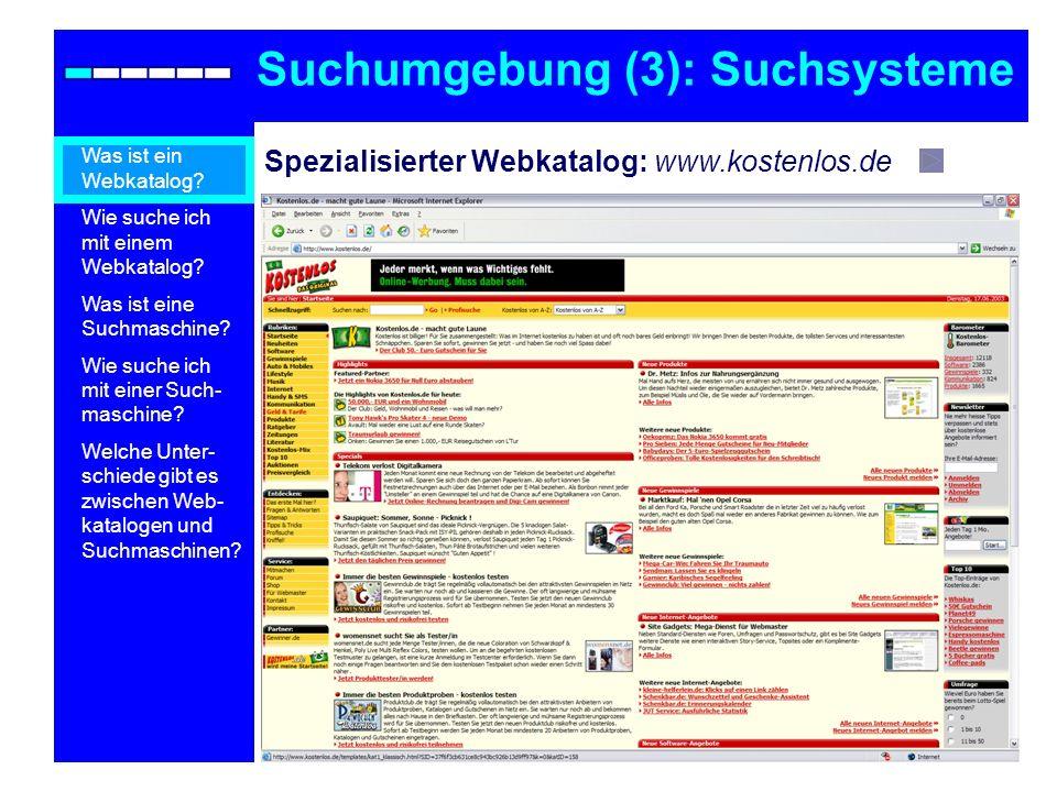Spezialisierter Webkatalog: www.kostenlos.de Suchumgebung (3): Suchsysteme Was ist ein Webkatalog? Wie suche ich mit einem Webkatalog? Was ist eine Su