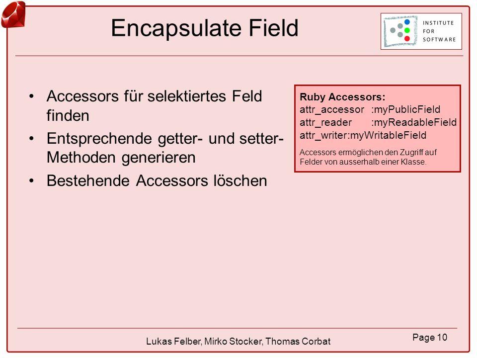 Page 11 Lukas Felber, Mirko Stocker, Thomas Corbat Extract Method Falls nötig aktuelle Selektion sinnvoll erweitern Selektierten Codeblock ermitteln Lokale Variablen, welche als Argumente benötigt werden, ermitteln.