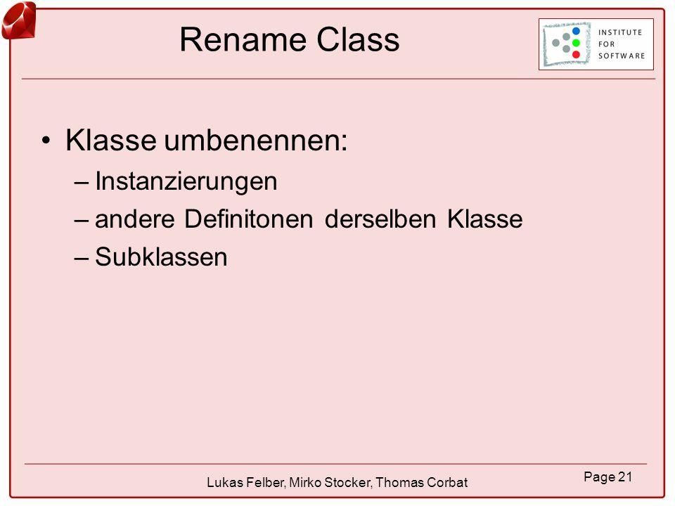 Page 22 Lukas Felber, Mirko Stocker, Thomas Corbat Rename Local Variable Lokale Variablen beinhaltet: –normale, lokale Variablen –Methodenargumente –Variablen in Blöcken, |foo, bar|