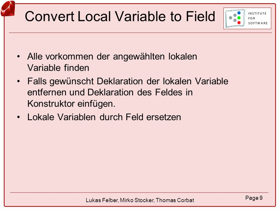 Page 9 Lukas Felber, Mirko Stocker, Thomas Corbat Convert Local Variable to Field Alle vorkommen der angewählten lokalen Variable finden Falls gewünsc
