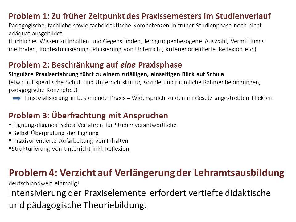 Problem 1: Zu früher Zeitpunkt des Praxissemesters im Studienverlauf Pädagogische, fachliche sowie fachdidaktische Kompetenzen in früher Studienphase