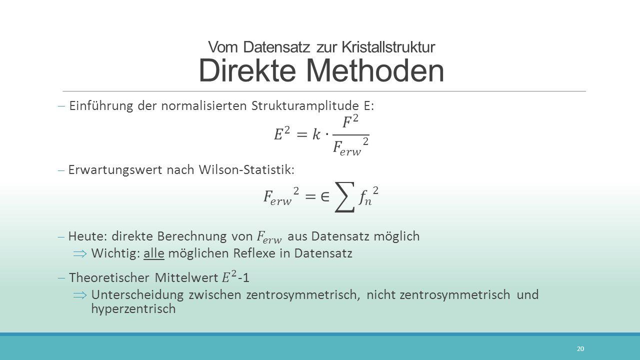 Vom Datensatz zur Kristallstruktur Direkte Methoden 20