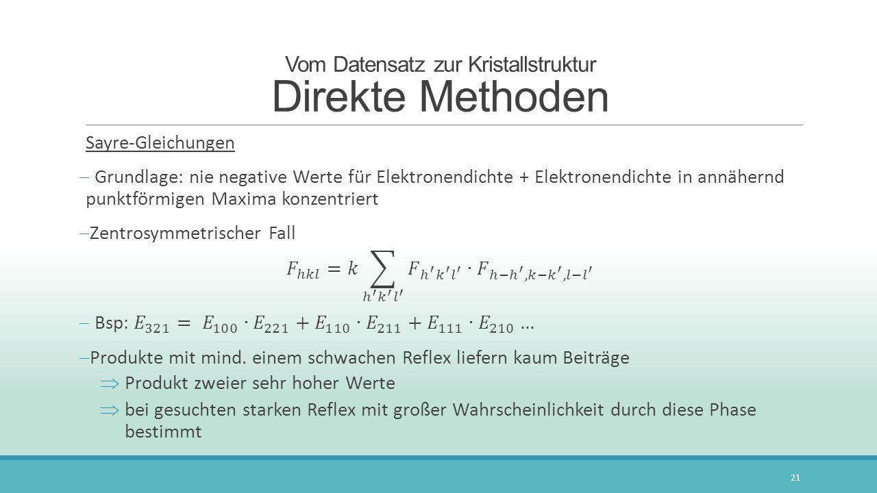 Vom Datensatz zur Kristallstruktur Direkte Methoden 21