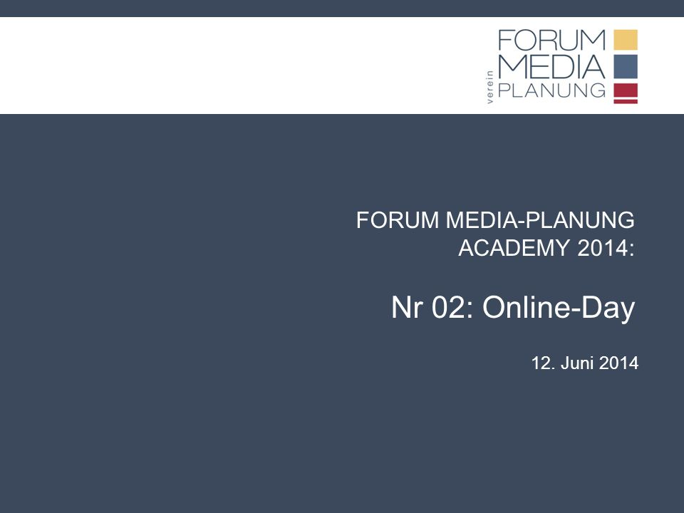 FORUM MEDIA-PLANUNG ACADEMY 2014: Nr 02: Online-Day 12. Juni 2014