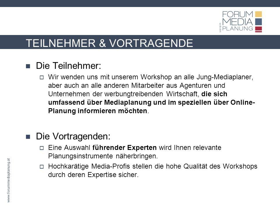 www.forummediaplanung.at TEILNEHMER & VORTRAGENDE Die Teilnehmer: Wir wenden uns mit unserem Workshop an alle Jung-Mediaplaner, aber auch an alle ande