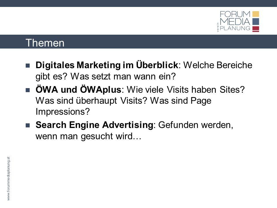www.forummediaplanung.at Themen Digitales Marketing im Überblick: Welche Bereiche gibt es? Was setzt man wann ein? ÖWA und ÖWAplus: Wie viele Visits h