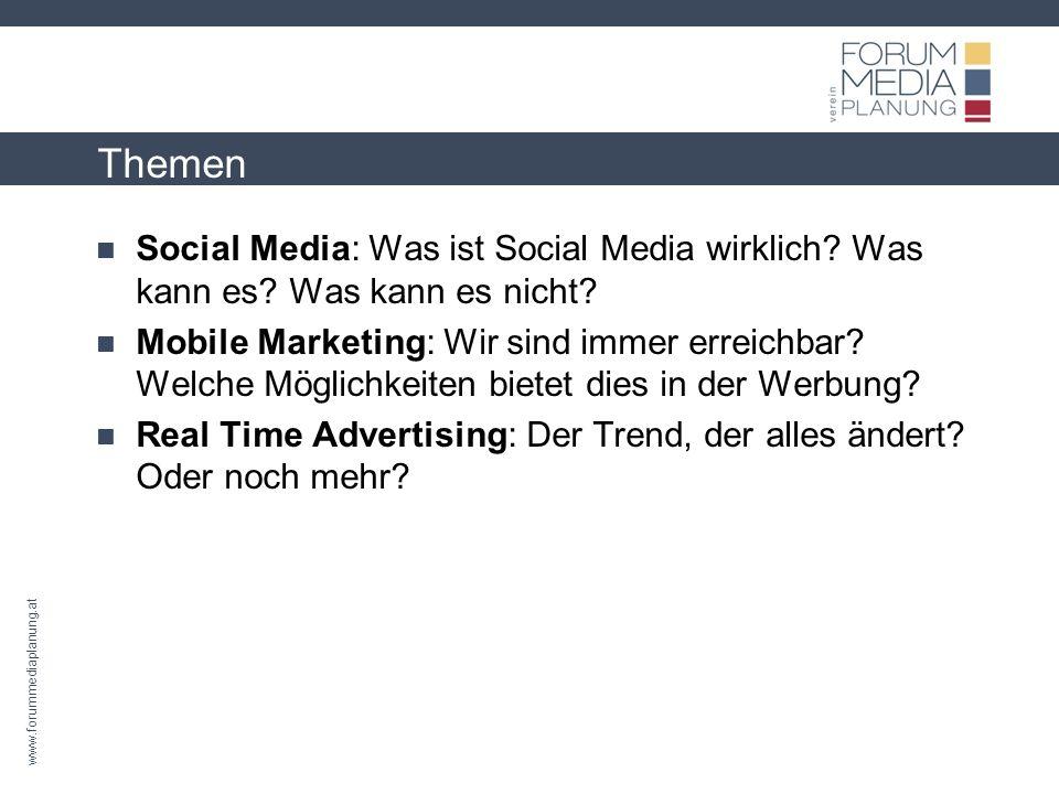 www.forummediaplanung.at Themen Social Media: Was ist Social Media wirklich? Was kann es? Was kann es nicht? Mobile Marketing: Wir sind immer erreichb