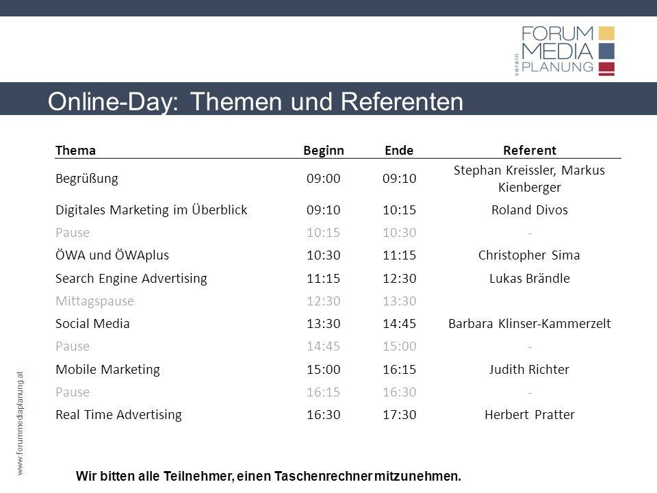 www.forummediaplanung.at Online-Day: Themen und Referenten Wir bitten alle Teilnehmer, einen Taschenrechner mitzunehmen. ThemaBeginnEndeReferent Begrü
