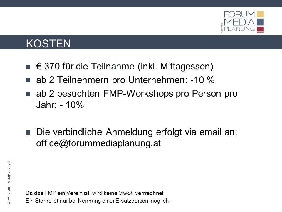 www.forummediaplanung.at KOSTEN 370 für die Teilnahme (inkl. Mittagessen) ab 2 Teilnehmern pro Unternehmen: -10 % ab 2 besuchten FMP-Workshops pro Per