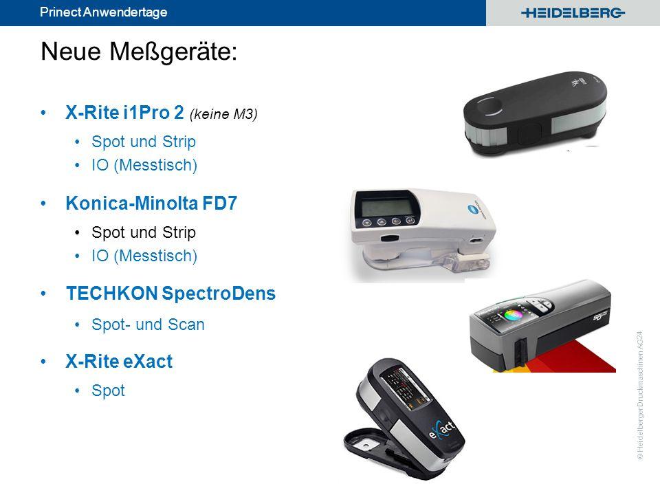 © Heidelberger Druckmaschinen AG Prinect Anwendertage Neue Meßgeräte: X-Rite i1Pro 2 (keine M3) Spot und Strip IO (Messtisch) 24 Konica-Minolta FD7 Sp