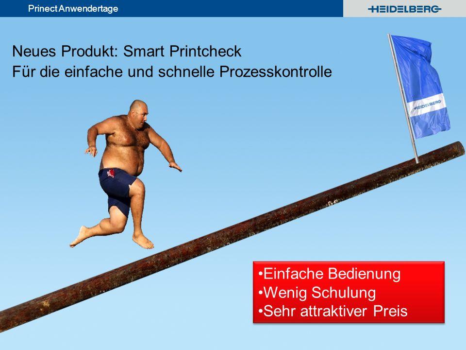 © Heidelberger Druckmaschinen AG Prinect Anwendertage Neues Produkt: Smart Printcheck Für die einfache und schnelle Prozesskontrolle Einfache Bedienun