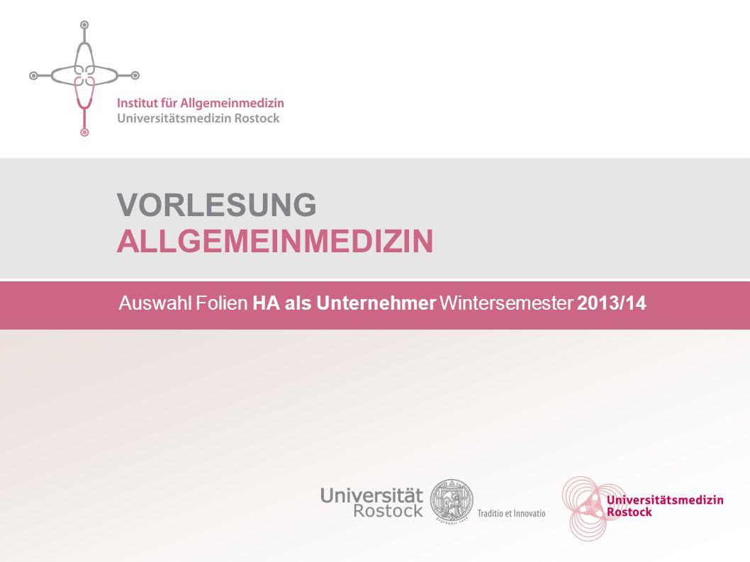VORLESUNG ALLGEMEINMEDIZIN Auswahl Folien HA als Unternehmer Wintersemester 2013/14