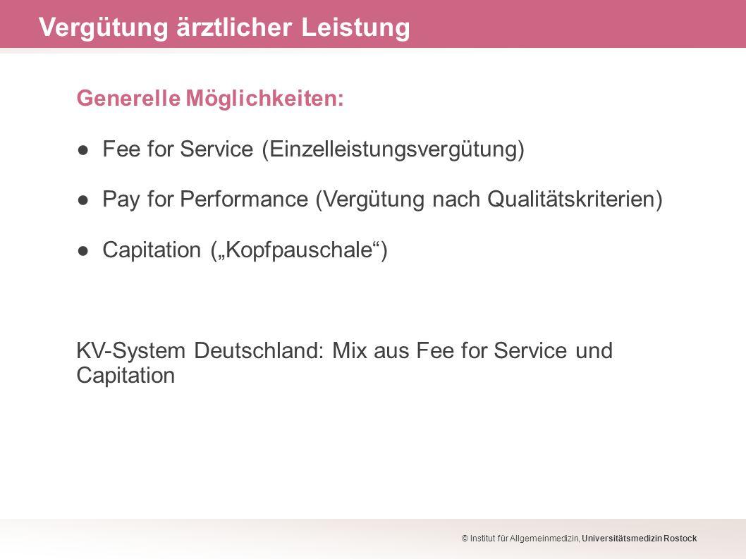 Generelle Möglichkeiten: Fee for Service (Einzelleistungsvergütung) Pay for Performance (Vergütung nach Qualitätskriterien) Capitation (Kopfpauschale)