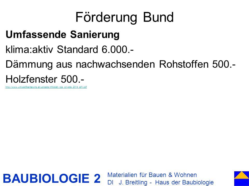 BAUBIOLOGIE 2 Umfassende Sanierung klima:aktiv Standard 6.000.- Dämmung aus nachwachsenden Rohstoffen 500.- Holzfenster 500.- http://www.umweltfoerder