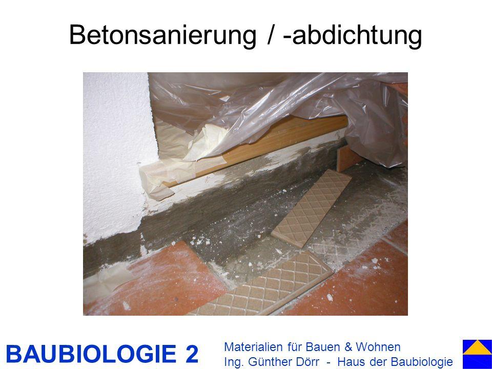 BAUBIOLOGIE 2 Betonsanierung / -abdichtung Materialien für Bauen & Wohnen Ing. Günther Dörr - Haus der Baubiologie