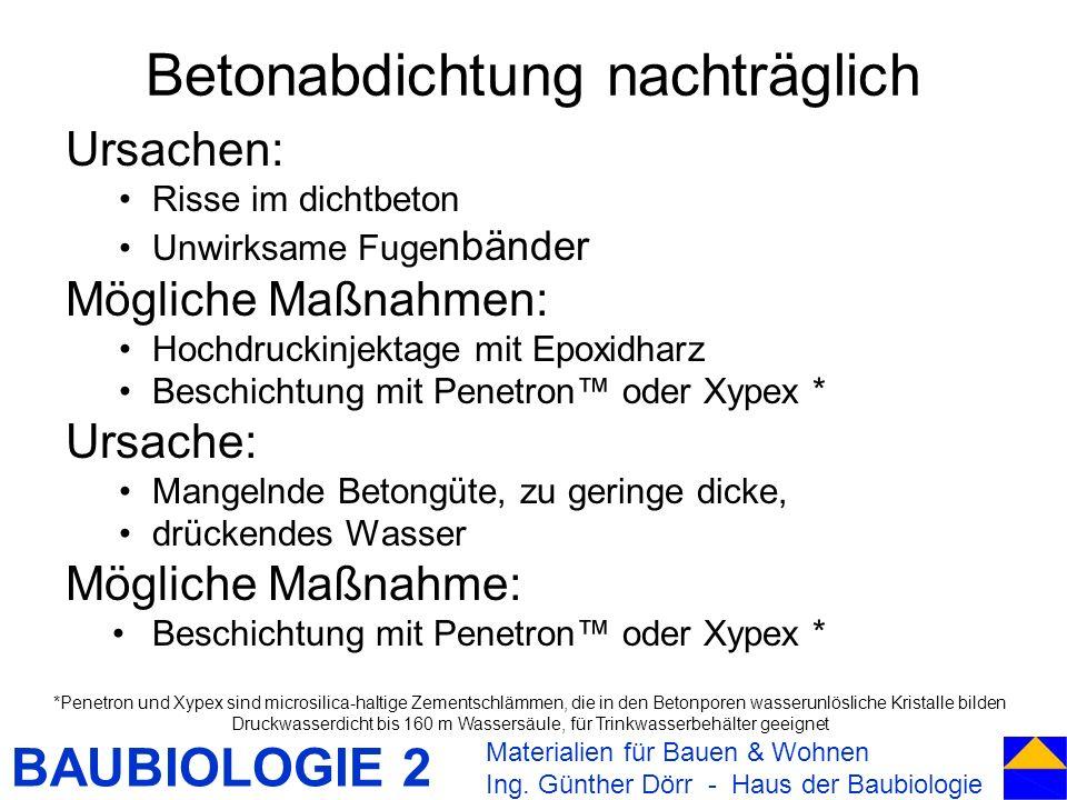 BAUBIOLOGIE 2 Betonabdichtung nachträglich Ursachen: Risse im dichtbeton Unwirksame Fuge nbänder Mögliche Maßnahmen: Hochdruckinjektage mit Epoxidharz
