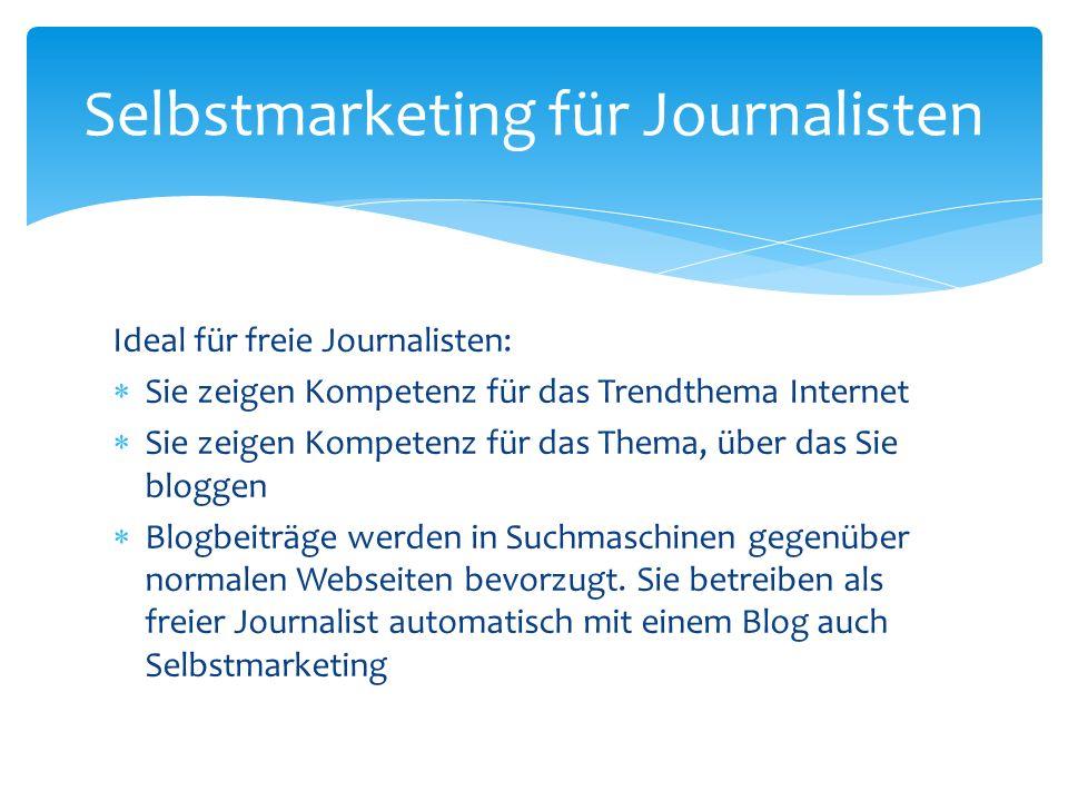 Ideal für freie Journalisten: Sie zeigen Kompetenz für das Trendthema Internet Sie zeigen Kompetenz für das Thema, über das Sie bloggen Blogbeiträge w