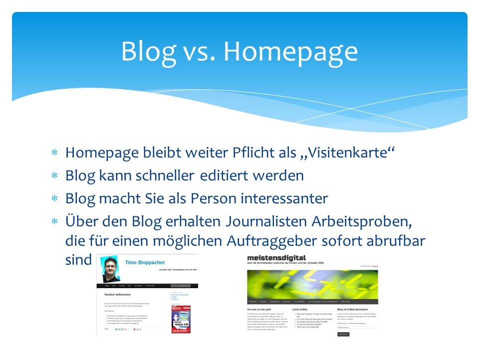 Homepage bleibt weiter Pflicht als Visitenkarte Blog kann schneller editiert werden Blog macht Sie als Person interessanter Über den Blog erhalten Jou