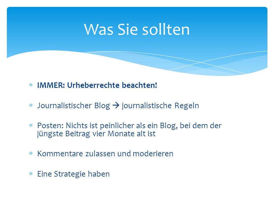 IMMER: Urheberrechte beachten! Journalistischer Blog journalistische Regeln Posten: Nichts ist peinlicher als ein Blog, bei dem der jüngste Beitrag vi