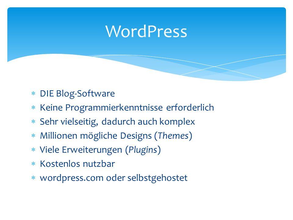 DIE Blog-Software Keine Programmierkenntnisse erforderlich Sehr vielseitig, dadurch auch komplex Millionen mögliche Designs (Themes) Viele Erweiterung