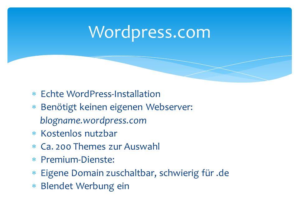 Echte WordPress-Installation Benötigt keinen eigenen Webserver: blogname.wordpress.com Kostenlos nutzbar Ca. 200 Themes zur Auswahl Premium-Dienste: E