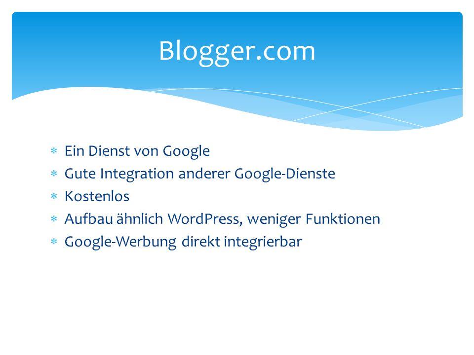 Ein Dienst von Google Gute Integration anderer Google-Dienste Kostenlos Aufbau ähnlich WordPress, weniger Funktionen Google-Werbung direkt integrierba