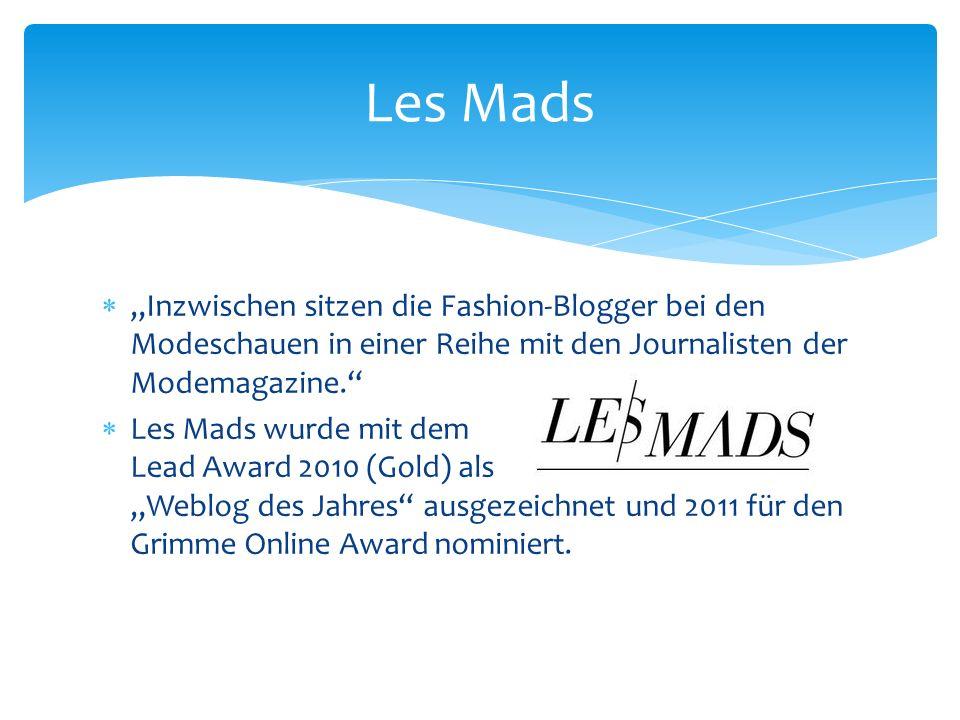 Inzwischen sitzen die Fashion-Blogger bei den Modeschauen in einer Reihe mit den Journalisten der Modemagazine. Les Mads wurde mit dem Lead Award 2010