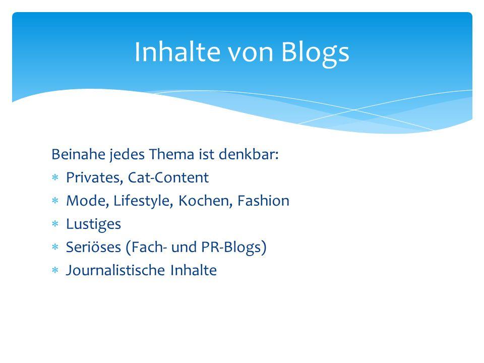 Beinahe jedes Thema ist denkbar: Privates, Cat-Content Mode, Lifestyle, Kochen, Fashion Lustiges Seriöses (Fach- und PR-Blogs) Journalistische Inhalte
