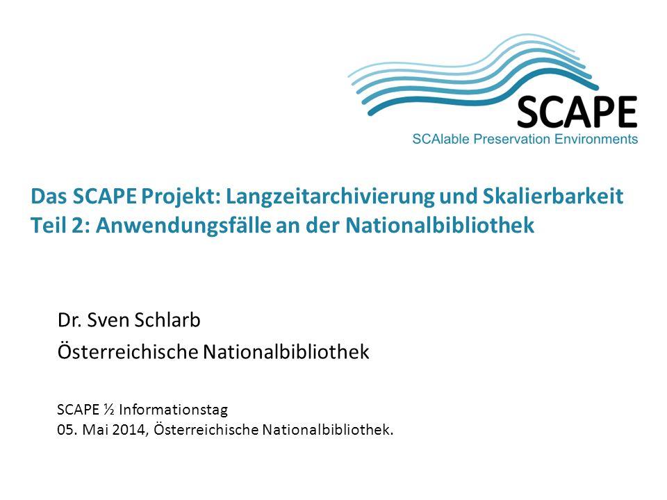 Dr. Sven Schlarb Österreichische Nationalbibliothek SCAPE ½ Informationstag 05.
