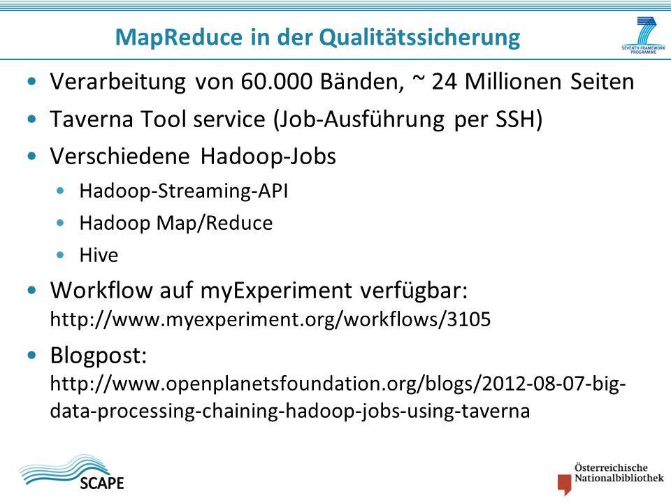 Verarbeitung von 60.000 Bänden, ~ 24 Millionen Seiten Taverna Tool service (Job-Ausführung per SSH) Verschiedene Hadoop-Jobs Hadoop-Streaming-API Hado