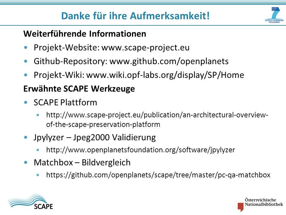Weiterführende Informationen Projekt-Website: www.scape-project.eu Github-Repository: www.github.com/openplanets Projekt-Wiki: www.wiki.opf-labs.org/d