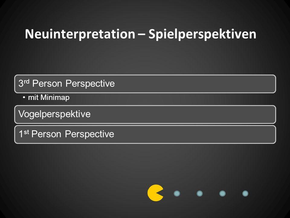 Neuinterpretation – Spielperspektiven 3 rd Person Perspective mit Minimap Vogelperspektive1 st Person Perspective