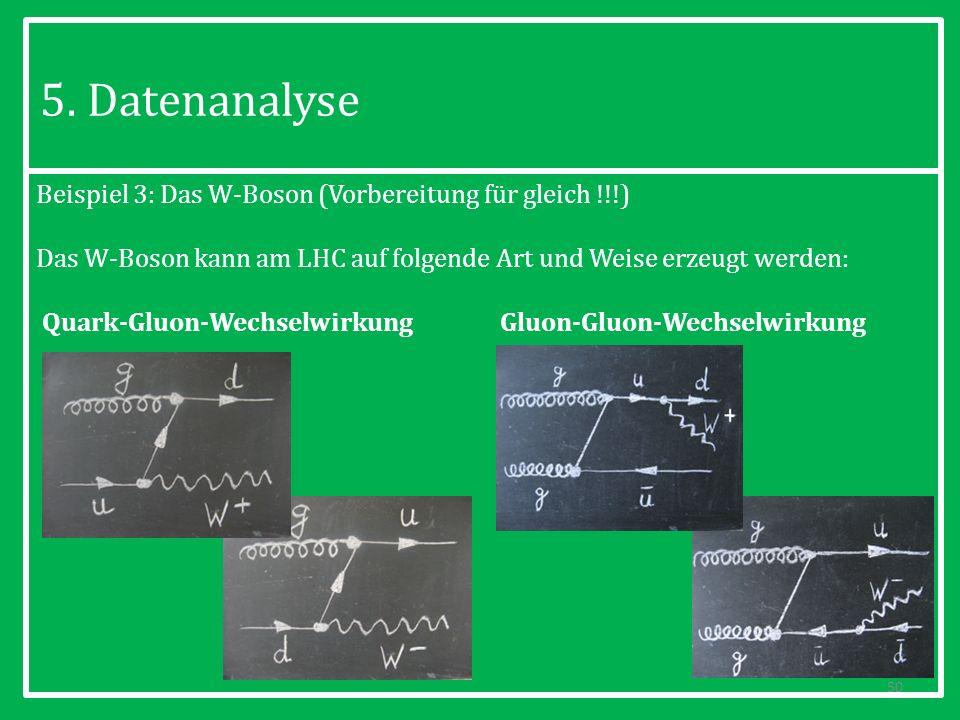 Beispiel 3: Das W-Boson (Vorbereitung für gleich !!!) Das W-Boson kann am LHC auf folgende Art und Weise erzeugt werden: Quark-Gluon-Wechselwirkung Gluon-Gluon-Wechselwirkung 50 5.