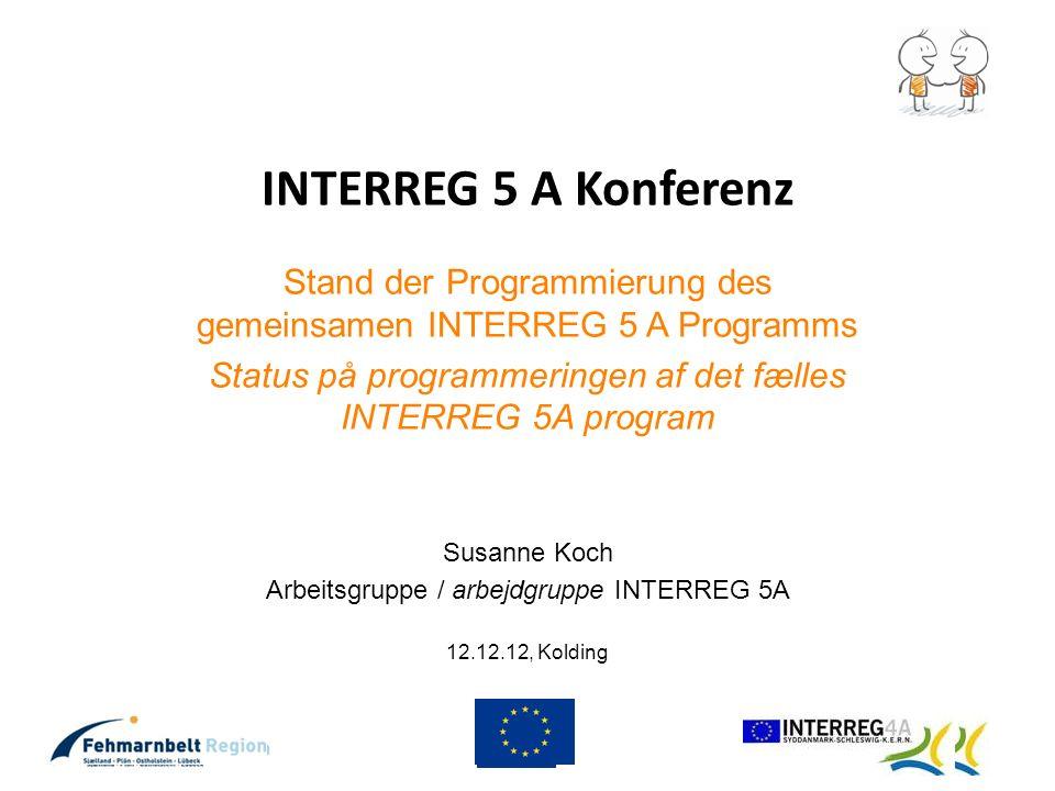 INTERREG 5 A Konferenz Stand der Programmierung des gemeinsamen INTERREG 5 A Programms Status på programmeringen af det fælles INTERREG 5A program Sus