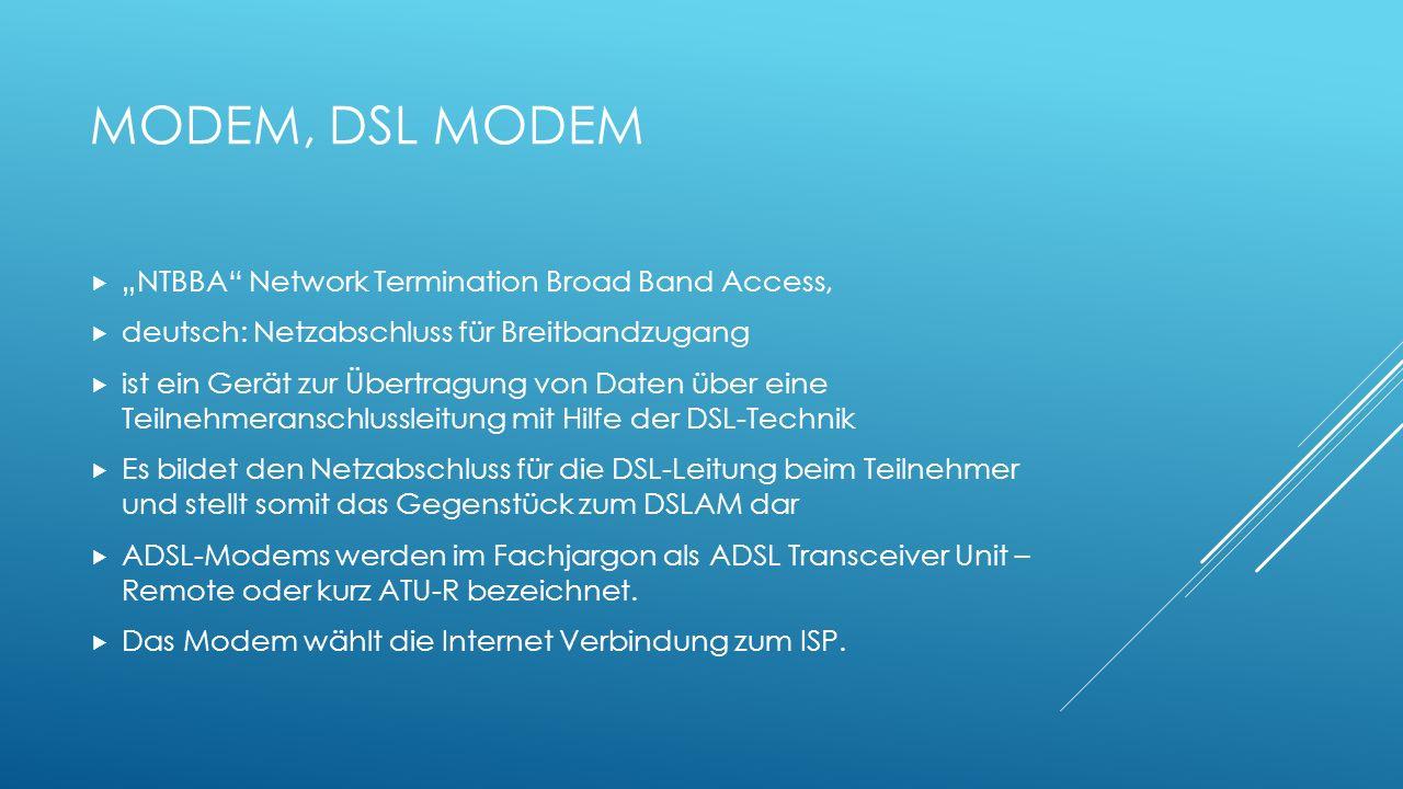 MODEM, DSL MODEM NTBBA Network Termination Broad Band Access, deutsch: Netzabschluss für Breitbandzugang ist ein Gerät zur Übertragung von Daten über