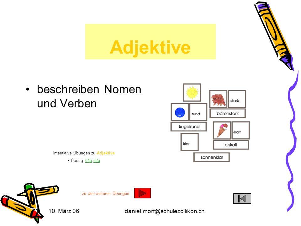 10. März 06daniel.morf@schulezollikon.ch Adjektive beschreiben Nomen und Verben interaktive Übungen zu Adjektive Übung 01a 02a01a02a zu den weiteren Ü