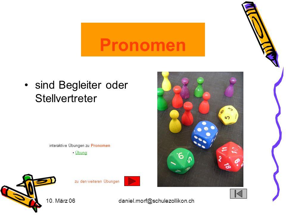 10. März 06daniel.morf@schulezollikon.ch Pronomen sind Begleiter oder Stellvertreter interaktive Übungen zu Pronomen Übung zu den weiteren Übungen