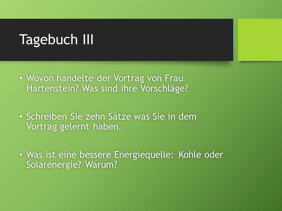 Tagebuch III Wovon handelte der Vortrag von Frau Hartenstein.