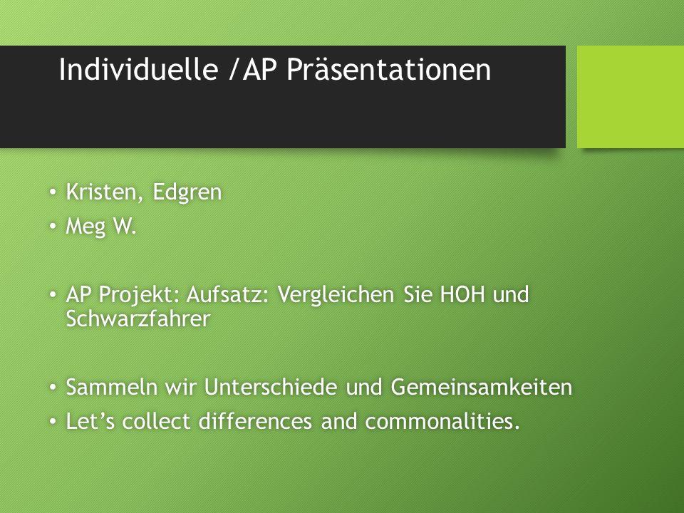Individuelle /AP Präsentationen Kristen, Edgren Kristen, Edgren Meg W. Meg W. AP Projekt: Aufsatz: Vergleichen Sie HOH und Schwarzfahrer AP Projekt: A