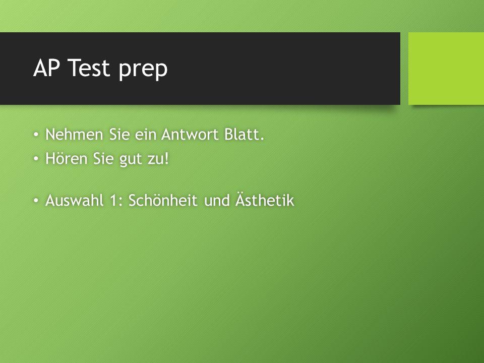 AP Test prep Nehmen Sie ein Antwort Blatt. Nehmen Sie ein Antwort Blatt. Hören Sie gut zu! Hören Sie gut zu! Auswahl 1: Schönheit und Ästhetik Auswahl