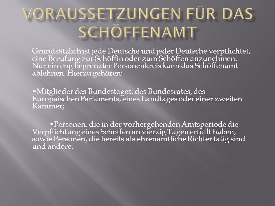 Grundsätzlich ist jede Deutsche und jeder Deutsche verpflichtet, eine Berufung zur Schöffin oder zum Schöffen anzunehmen. Nur ein eng begrenzter Perso