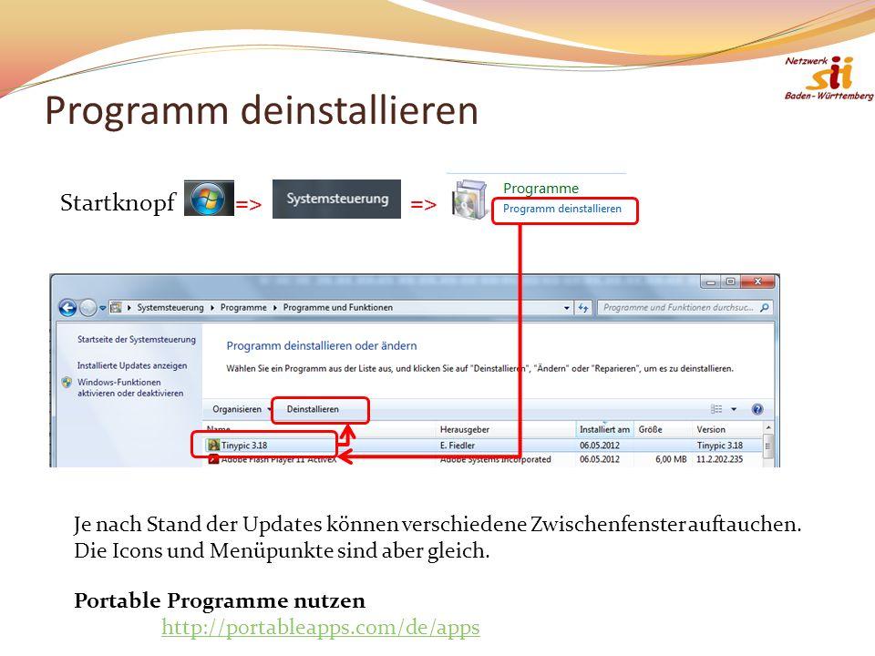 Programm deinstallieren Startknopf=>=> Je nach Stand der Updates können verschiedene Zwischenfenster auftauchen.
