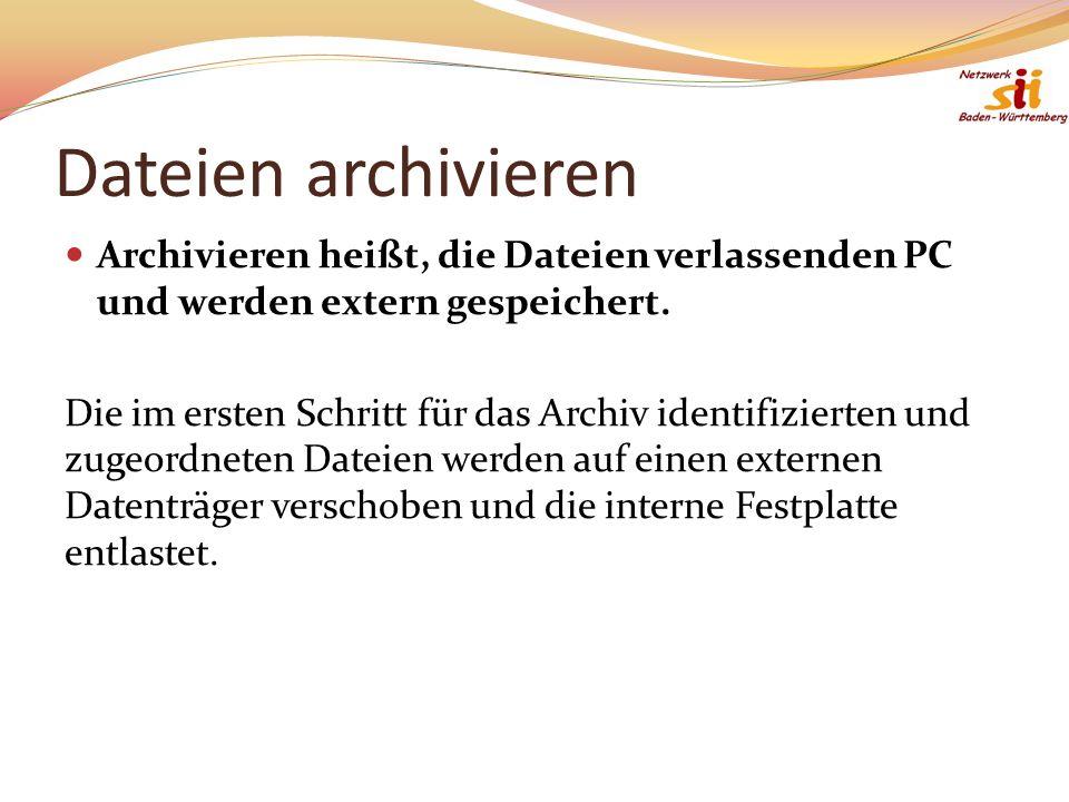 Dateien archivieren Archivieren heißt, die Dateien verlassenden PC und werden extern gespeichert.