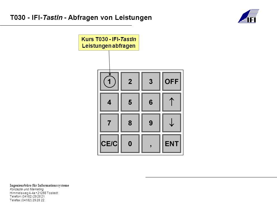 Ingenieurbüro für Informationssysteme Konzepte und Marketing Himmelsweg 4-4a 21255 Tostedt Telefon (04182) 29 28 21 Telefax (04182) 29 28 22 T030 - IFI-TastIn - Abfragen von Leistungen Kurs T030 - IFI-TastIn Leistungen abfragen