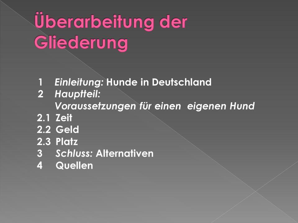 1 Einleitung: Hunde in Deutschland 2 Hauptteil: Voraussetzungen für einen eigenen Hund 2.1 Zeit 2.2 Geld 2.3 Platz 3 Schluss: Alternativen 4 Quellen