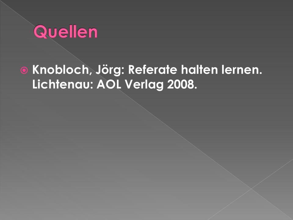Knobloch, Jörg: Referate halten lernen. Lichtenau: AOL Verlag 2008.